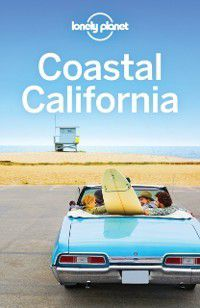 Travel Guide: Lonely Planet Coastal California, Josephine Quintero, Sara Benson, Andrew Bender, Cristian Bonetto, Brett Atkinson, Alison Bing, Lonely Planet, Nate Cavalieri, John A Vlahides, Ashley Harrell