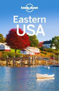 Travel Guide: Lonely Planet Eastern USA, Carolyn Bain, Gregor Clark, Michael Grosberg, Kate Armstrong, Ray Bartlett, Lonely Planet, Adam Karlin, Brian Kluepfel, Amy C Balfour, Benedict Walker