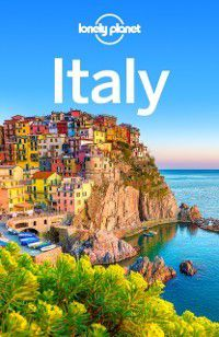 Travel Guide: Lonely Planet Italy, Gregor Clark, Virginia Maxwell, Paula Hardy, Duncan Garwood, Cristian Bonetto, Peter Dragicevich, Lonely Planet, Kevin Raub, Marc Di Duca, Kerry Christiani