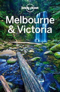 Travel Guide: Lonely Planet Melbourne & Victoria, Kate Armstrong, Cristian Bonetto, Peter Dragicevich, Lonely Planet, Trent Holden, Kate Morgan
