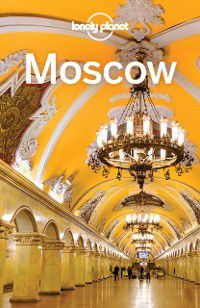 Travel Guide: Lonely Planet Moscow, Mara Vorhees, Lonely Planet, Leonid Ragozin
