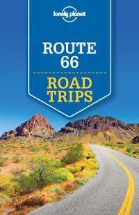 Travel Guide: Lonely Planet Route 66 Road Trips, Andrew Bender, Cristian Bonetto, Karla Zimmerman, Christopher Pitts, Lonely Planet, Ryan Ver Berkmoes, Hugh McNaughtan, Mark Johanson
