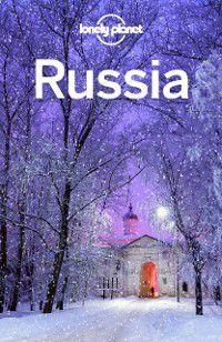 Travel Guide: Lonely Planet Russia, Simon Richmond, Tom Masters, Stuart Butler, Mark Baker, Lonely Planet, Marc Bennetts, Regis St Louis, Trent Holden, Leonid Ragozin, Kate Morgan