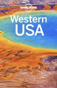 Travel Guide: Lonely Planet Western USA, Sara Benson, Andrew Bender, Cristian Bonetto, Brett Atkinson, Alison Bing, Celeste Brash, Lonely Planet, Greg Benchwick, Nate Cavalieri, Hugh McNaughtan