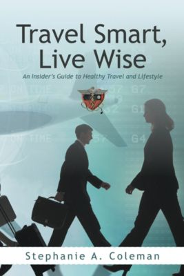 Travel Smart, Live Wise, Stephanie A. Coleman