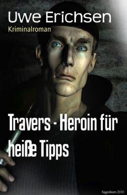 Travers - Heroin für heiße Tipps, Uwe Erichsen