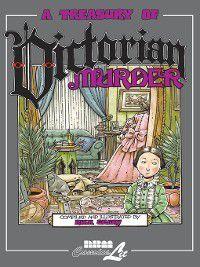 Treasury of Victorian Murder: A Treasury of Victorian Murder, Rick Geary