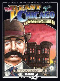 Treasury of Victorian Murder: The Beast of Chicago, Rick Geary