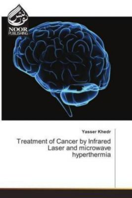Treatment of Cancer by Infrared Laser and microwave hyperthermia, Yasser Khedr