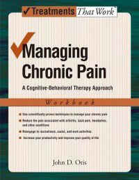 Treatments That Work: Managing Chronic Pain: A Cognitive-Behavioral Therapy Approach Workbook, John Otis