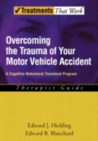 Treatments That Work: Overcoming the Trauma of Your Motor Vehicle Accident: A Cognitive-Behavioral Treatment Program, Edward B. Blanchard, Edward J. Hickling