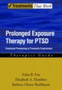 Treatments That Work: Prolonged Exposure Therapy for PTSD: Emotional Processing of Traumatic Experiences, Barbara Olaslov Rothbaum, Edna Foa, Elizabeth Hembree