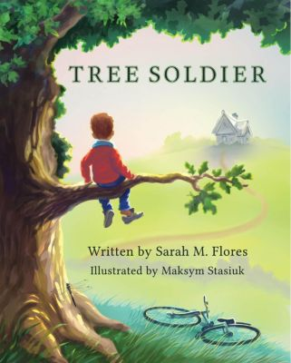 Tree Soldier: A Children's Book About the Value of Family, Sarah M. Flores
