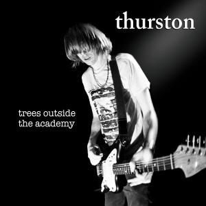 Trees Outside The Academy, Thurston Moore