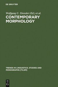 Trends in Linguistics. Studies and Monographs [TiLSM]: Contemporary Morphology