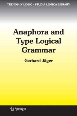Trends in Logic: Anaphora and Type Logical Grammar, Gerhard Jäger