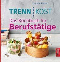 Trennkost. Das Kochbuch für Berufstätige - Ursula Summ |