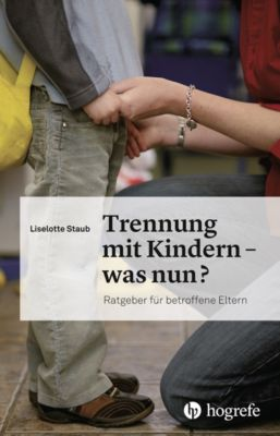 Trennung mit Kindern - was nun?, Liselotte Staub
