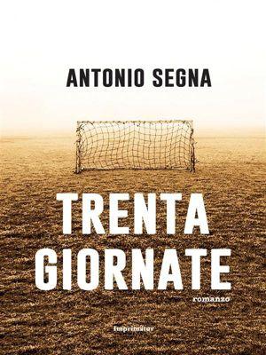 Trenta giornate, Antonio Segna