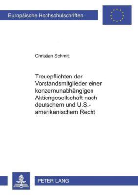Treuepflichten der Vorstandsmitglieder einer konzernunabhängigen Aktiengesellschaft nach deutschem und U.S.-amerikanischem Recht, Christian Schmitt