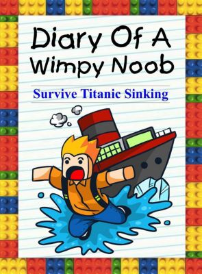 Trevor the Noob: Diary Of A Wimpy Noob: Survive Titanic Sinking! (Trevor the Noob, #1), Nooby Lee