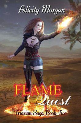 Triarian Saga: Flame Quest (Triarian Saga, #2), Felicity Morgan