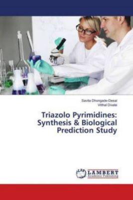 Triazolo Pyrimidines: Synthesis & Biological Prediction Study, Savita Dhongade-Desai, Vitthal Divate