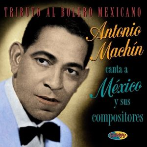 Tributo Al Bolero Mexican, Antonio Machin