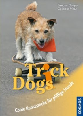 Trick Dogs, Gabriele Metz, Simone Doepp