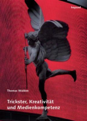 Trickster, Kreativität und Medienkompetenz, Thomas Walden