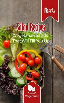 Tried & Tested: Salad Recipes - Vegetarian Salads That Will Fill You Up (Tried & Tested, #3), Tried Tested
