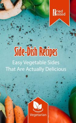 Tried & Tested: Side-Dish Recipes - Easy Vegetable Sides That Are Actually Delicious (Tried & Tested, #6), Tried Tested