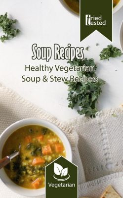 Tried & Tested: Soup Recipes - Healthy Vegetarian Soup & Stew Recipes (Tried & Tested, #5), Tried Tested
