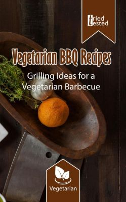 Tried & Tested: Vegetarian BBQ Recipes - Grilling Ideas for a Vegetarian Barbecue (Tried & Tested, #2), Tried Tested