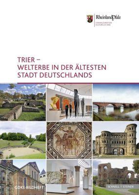 Trier - Welterbe in der ältesten Stadt Deutschlands, Frank Unruh