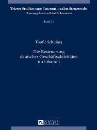 Trierer Studien Zum Internationalen Steuerrecht: Die Besteuerung deutscher Geschaeftsaktivitaeten im Libanon, Toufic Schilling