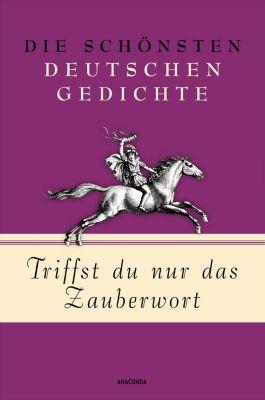 Triffst du nur das Zauberwort - Die schönsten deutschen Gedichte