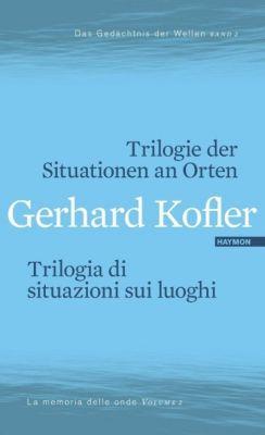 Trilogie der Situationen an Orten / Trilogia di situazioni sui luoghi - Gerhard Kofler |