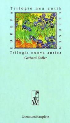 Trilogie neu antik - Gerhard Kofler  