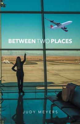 Trilogy Christian Publishing: Between Two Places, Judy Meyers