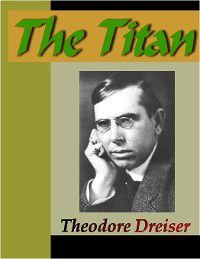 Trilogy of Desire: The Titan, Theodore Dreiser