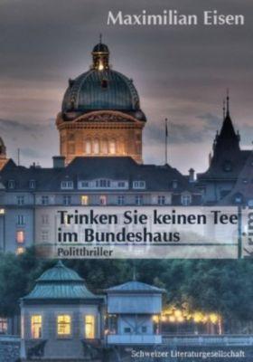 Trinken Sie keinen Tee im Bundeshaus, Maximilian Eisen