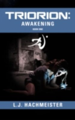 Triorion: Awakening (Book One), L. J. Hachmeister