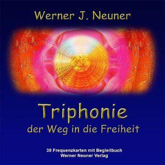 Triphonie - Der Weg in die Freiheit, m. 39 Farbfrequenzkarten - Werner J. Neuner |