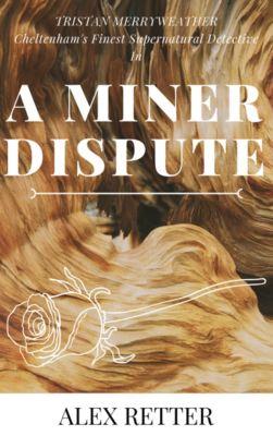 Tristan Merryweather, Cheltenham's Finest Supernatural Detective: A Miner Dispute, Alex Retter