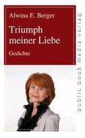 Triumph meiner Liebe - Alwina E. Berger |