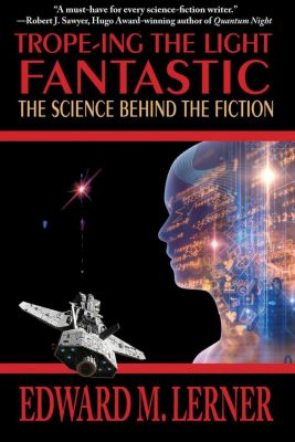 Trope-ing the Light Fantastic: The Science Behind the Fiction, Edward M. Lerner