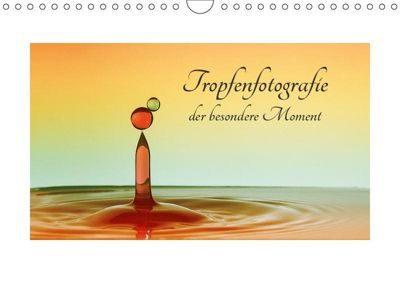 Tropfenfotografie der besondere Moment (Wandkalender 2019 DIN A4 quer), Dirk Rosin