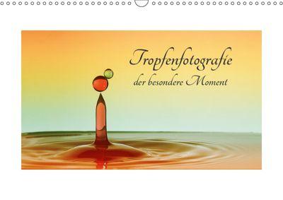 Tropfenfotografie der besondere Moment (Wandkalender 2019 DIN A3 quer), Dirk Rosin