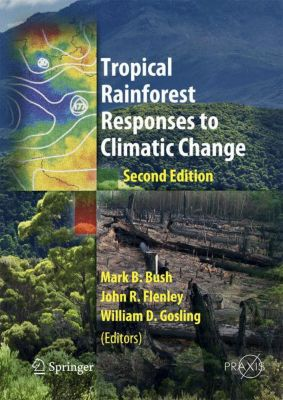 Tropical Rainforest Responses to Climatic Change, Mark B. Bush, John Flenley, William Gosling